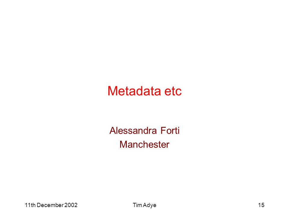 11th December 2002Tim Adye15 Metadata etc Alessandra Forti Manchester