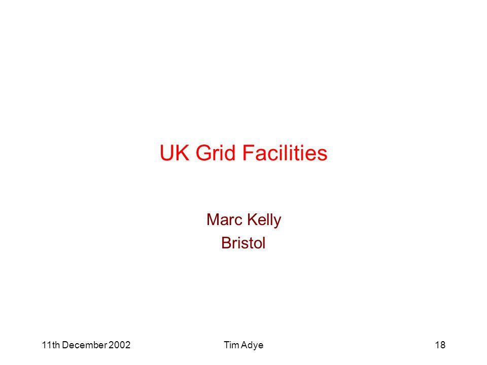 11th December 2002Tim Adye18 UK Grid Facilities Marc Kelly Bristol