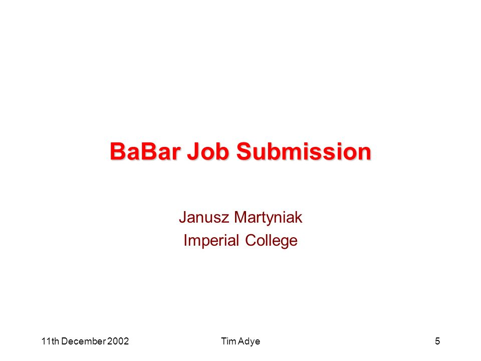 11th December 2002Tim Adye5 BaBar Job Submission Janusz Martyniak Imperial College