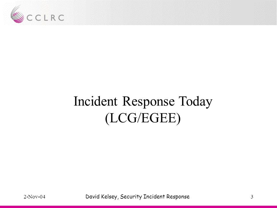 2-Nov-04David Kelsey, Security Incident Response3 Incident Response Today (LCG/EGEE)