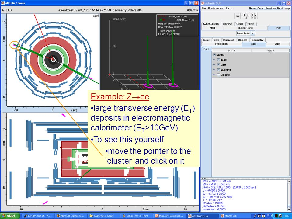 Masterclass 200812 Example: Z ee large transverse energy (E T ) deposits in electromagnetic calorimeter (E T >10GeV) To see this yourself move the pointer to the cluster and click on it Example: Z ee large transverse energy (E T ) deposits in electromagnetic calorimeter (E T >10GeV)
