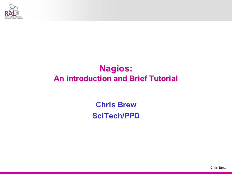 Chris Brew Nagios: An introduction and Brief Tutorial Chris Brew SciTech/PPD