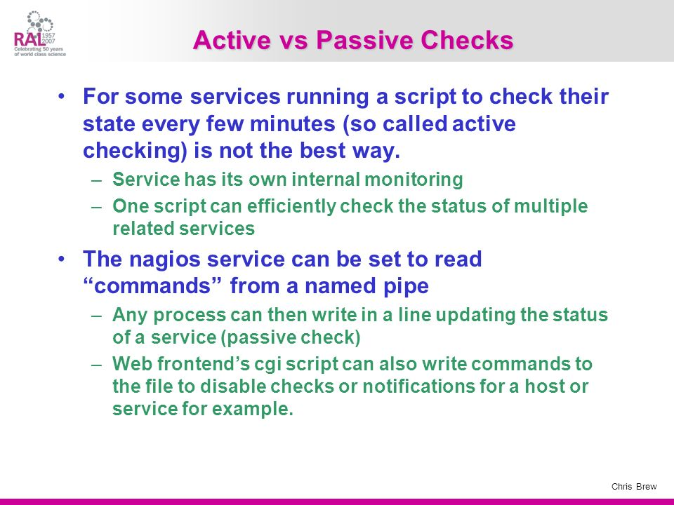 Chris Brew Active vs Passive Checks For some services running a script to check their state every few minutes (so called active checking) is not the b
