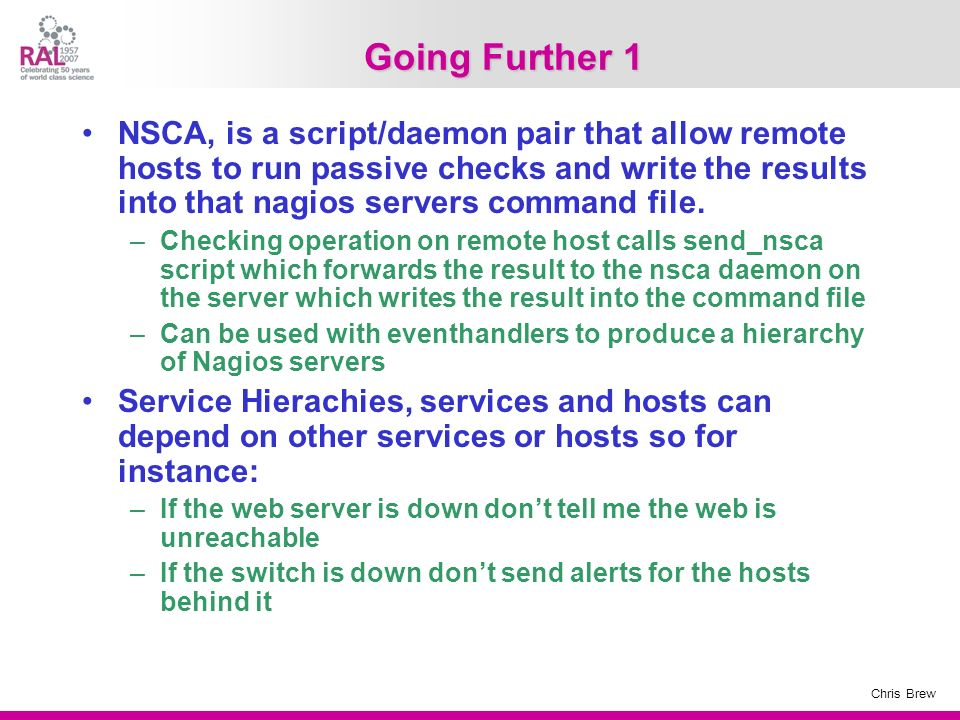 Chris Brew Going Further 1 NSCA, is a script/daemon pair that allow remote hosts to run passive checks and write the results into that nagios servers command file.