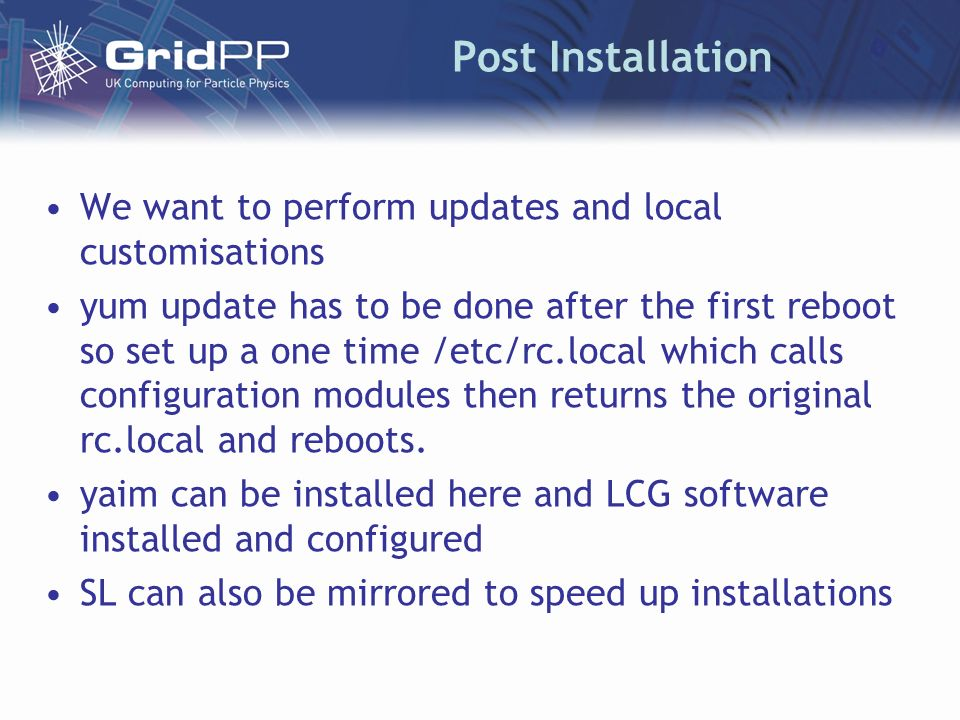 Post Installation We want to perform updates and local customisations yum update has to be done after the first reboot so set up a one time /etc/rc.lo