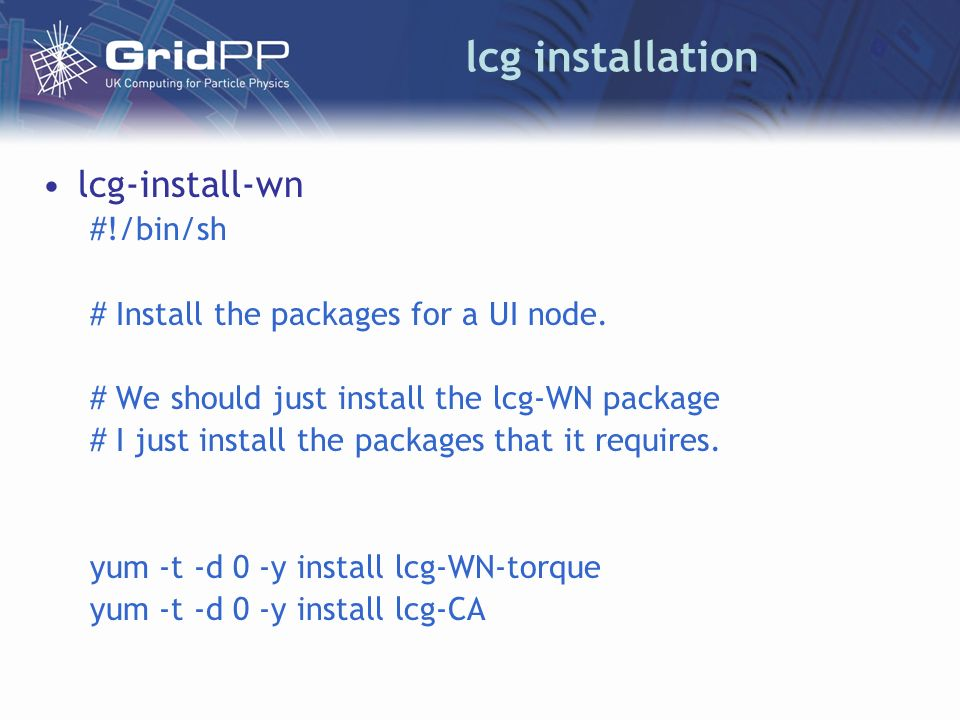 lcg installation lcg-install-wn #!/bin/sh # Install the packages for a UI node.