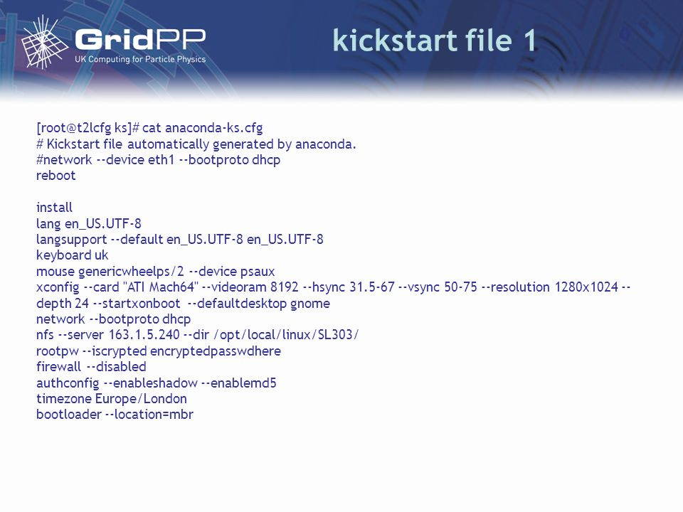 kickstart file 1 [root@t2lcfg ks]# cat anaconda-ks.cfg # Kickstart file automatically generated by anaconda.