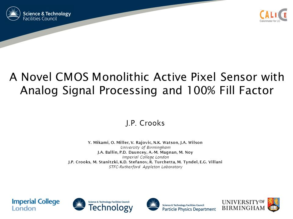 A Novel CMOS Monolithic Active Pixel Sensor with Analog Signal Processing and 100% Fill Factor J.P. Crooks Y. Mikami, O. Miller, V. Rajovic, N.K. Wats