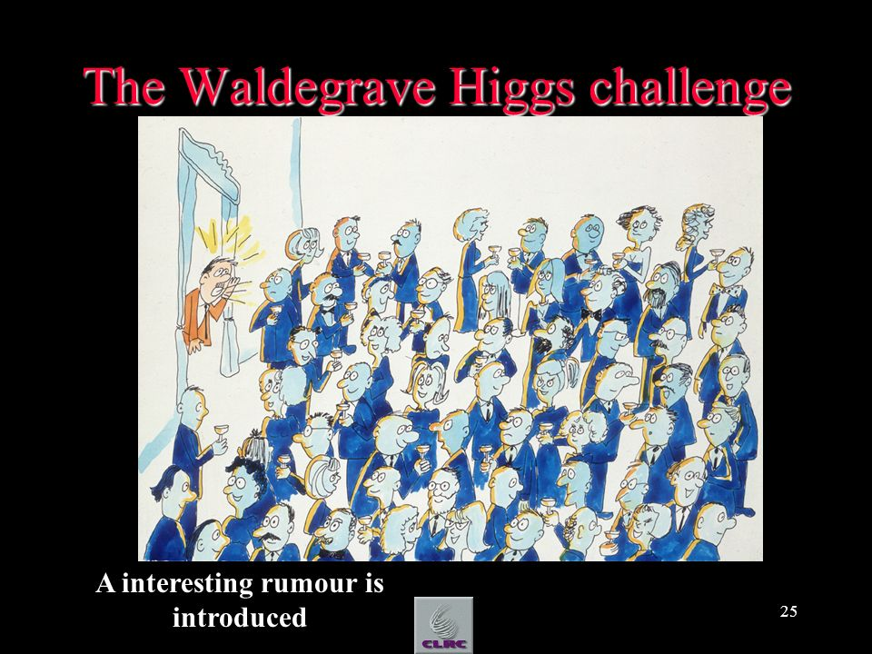 25 The Waldegrave Higgs challenge A interesting rumour is introduced