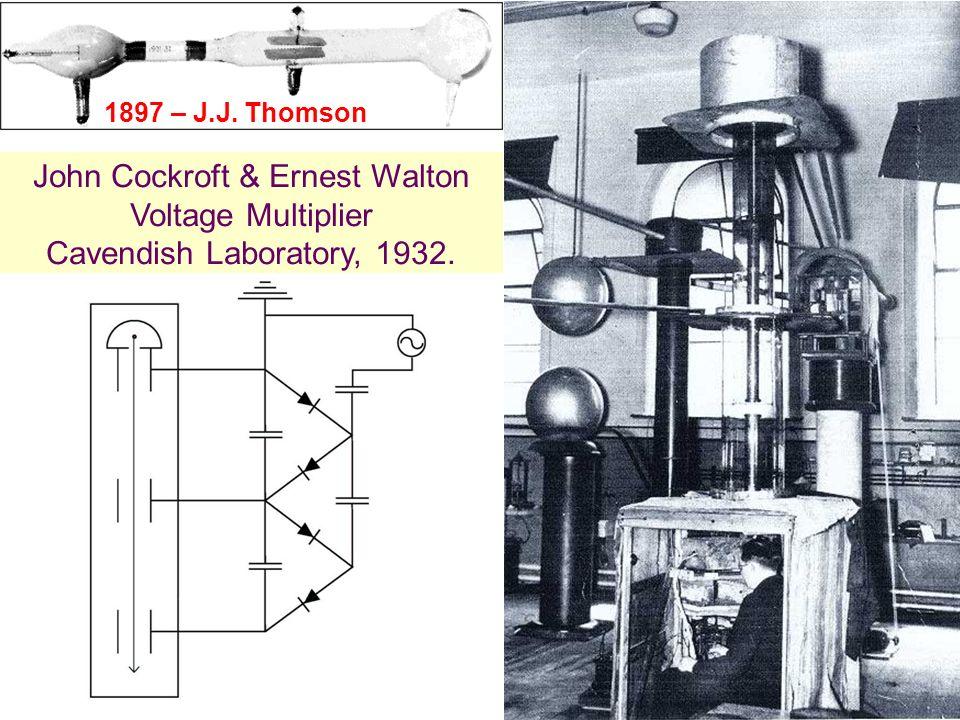 8 8 John Cockroft & Ernest Walton Voltage Multiplier Cavendish Laboratory, 1932. 1897 – J.J. Thomson