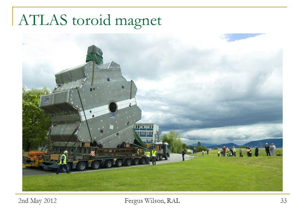 ATLAS toroid magnet 2nd May 2012 Fergus Wilson, RAL 33