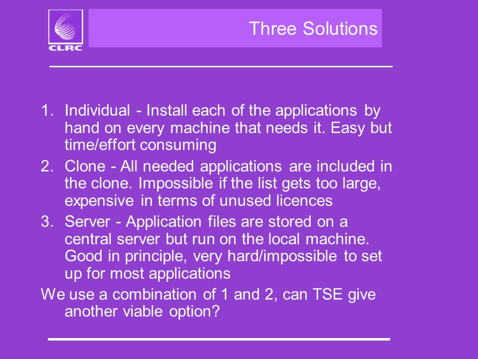 Three Solutions 1.Individual - Install each of the applications by hand on every machine that needs it.
