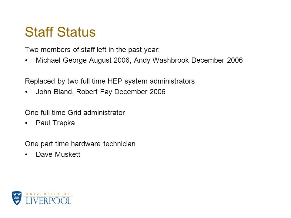 Staff Status Two members of staff left in the past year: Michael George August 2006, Andy Washbrook December 2006 Replaced by two full time HEP system