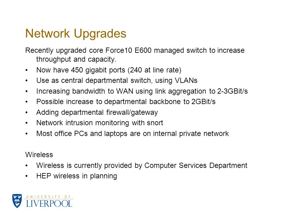 Network Upgrades Recently upgraded core Force10 E600 managed switch to increase throughput and capacity.