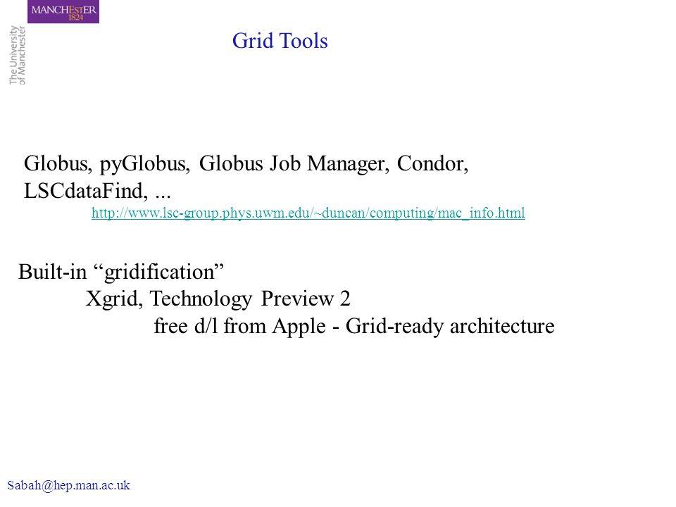 Globus, pyGlobus, Globus Job Manager, Condor, LSCdataFind,... http://www.lsc-group.phys.uwm.edu/~duncan/computing/mac_info.html Grid Tools Sabah@hep.m