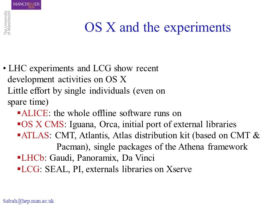 LHC experiments and LCG show recent development activities on OS X Little effort by single individuals (even on spare time) ALICE: the whole offline s