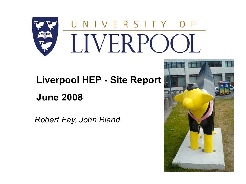 Liverpool HEP - Site Report June 2008 Robert Fay, John Bland