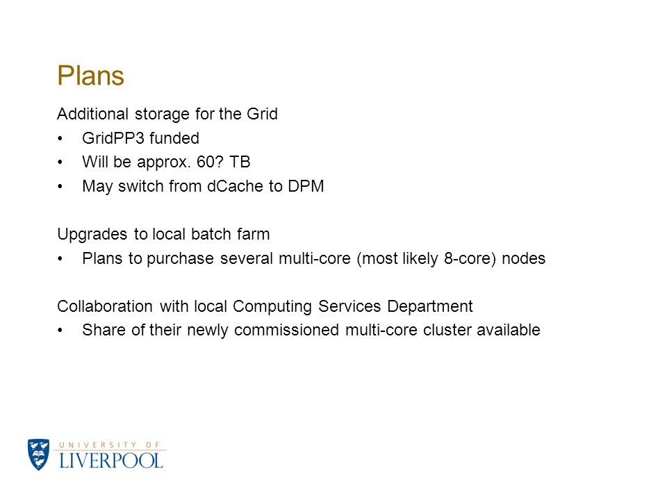 Plans Additional storage for the Grid GridPP3 funded Will be approx.