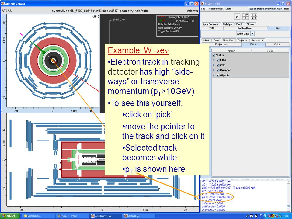 Masterclass Example: W e Electron track in tracking detector has high side- ways or transverse momentum (p T >10GeV) To see this yourself, click on pick move the pointer to the track and click on it Selected track becomes grey Example: W e Electron track in tracking detector has high side- ways or transverse momentum (p T >10GeV) To see this yourself, click on pick move the pointer to the track and click on it Selected track becomes white p T is shown here