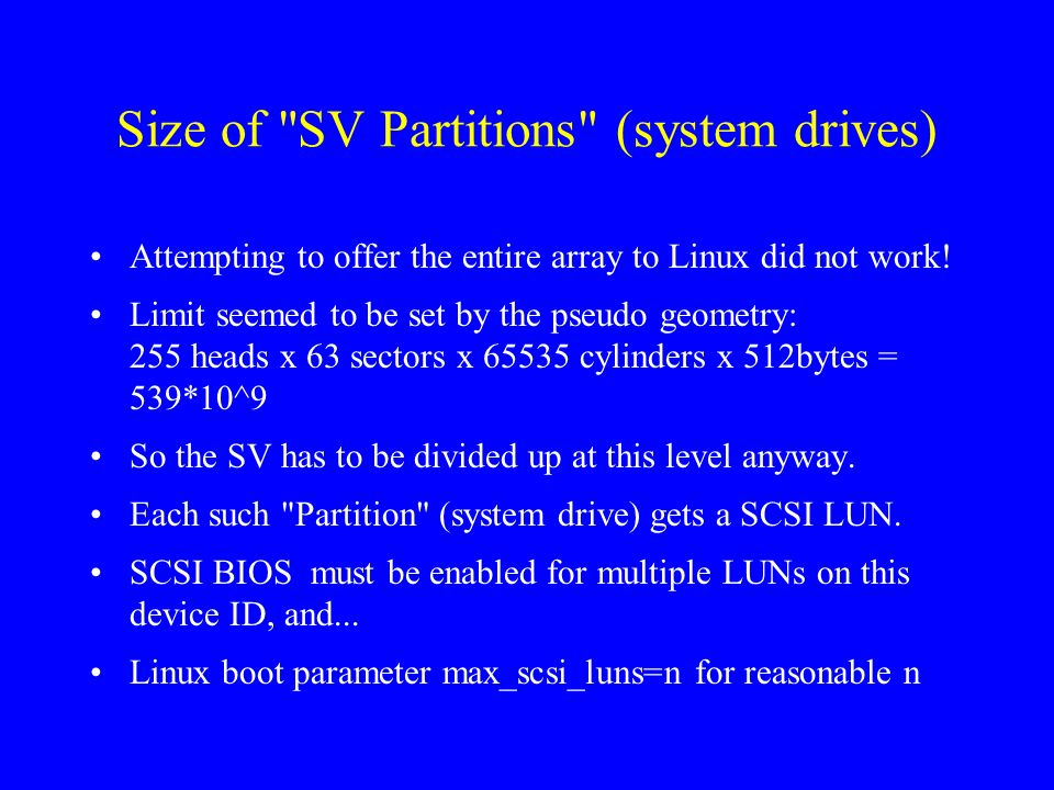 Size of SV Partitions (system drives) Attempting to offer the entire array to Linux did not work.
