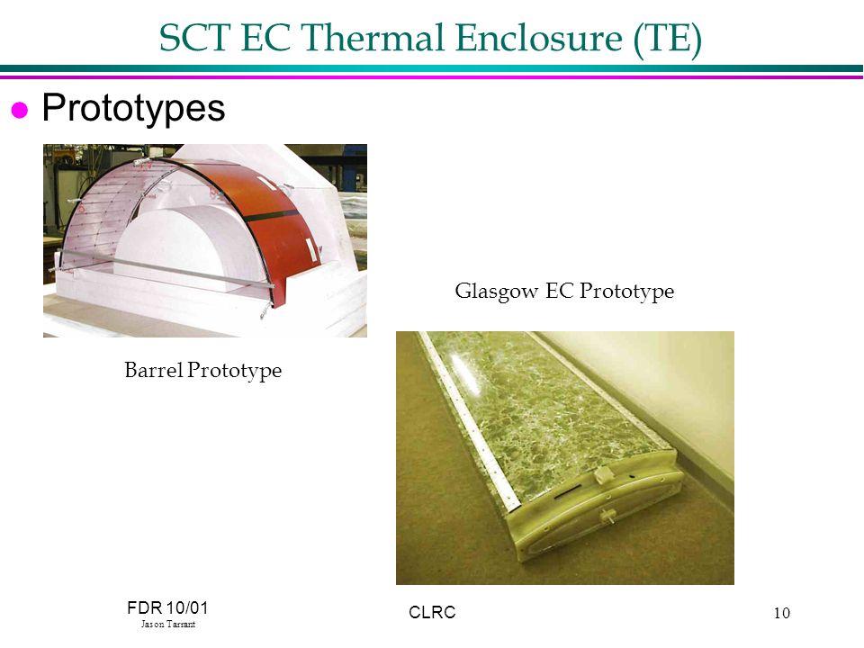 FDR 10/01 Jason Tarrant CLRC10 SCT EC Thermal Enclosure (TE) l Prototypes Barrel Prototype Glasgow EC Prototype