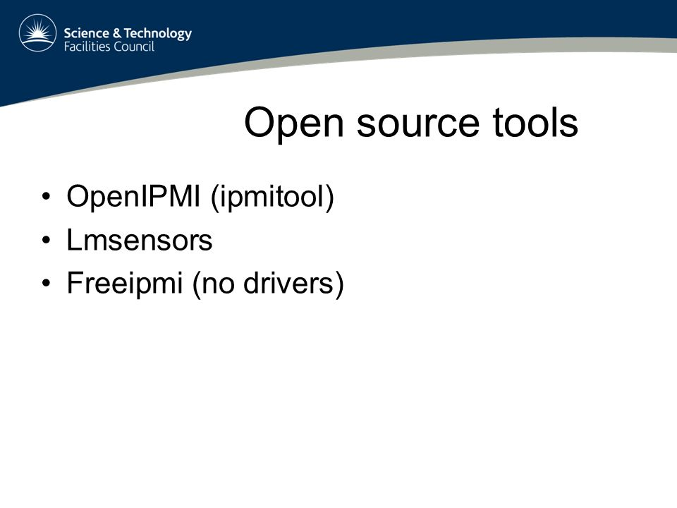 Open source tools OpenIPMI (ipmitool) Lmsensors Freeipmi (no drivers)