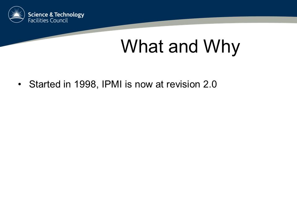 What and Why Started in 1998, IPMI is now at revision 2.0