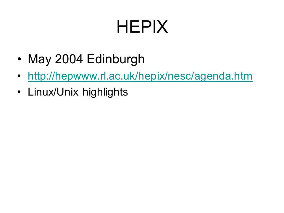 HEPIX May 2004 Edinburgh http://hepwww.rl.ac.uk/hepix/nesc/agenda.htm Linux/Unix highlights