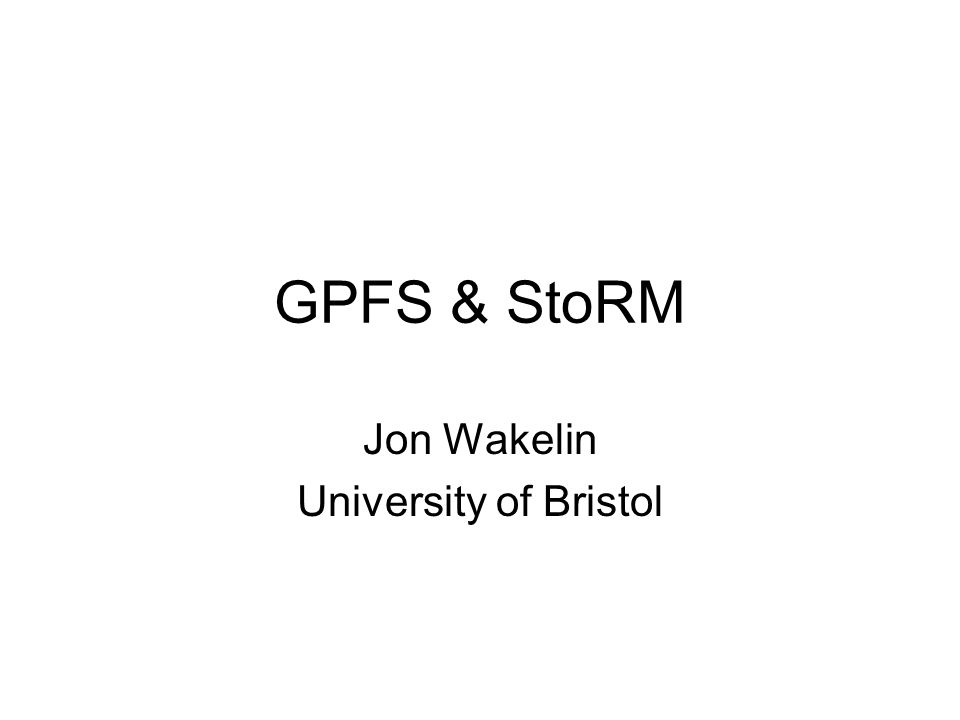 GPFS & StoRM Jon Wakelin University of Bristol