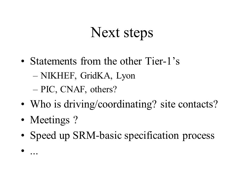 Next steps Statements from the other Tier-1s –NIKHEF, GridKA, Lyon –PIC, CNAF, others.