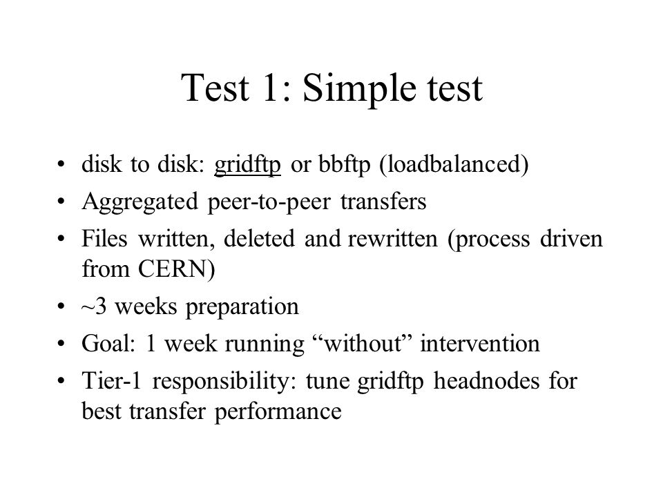 Test 1: Simple test disk to disk: gridftp or bbftp (loadbalanced) Aggregated peer-to-peer transfers Files written, deleted and rewritten (process driv