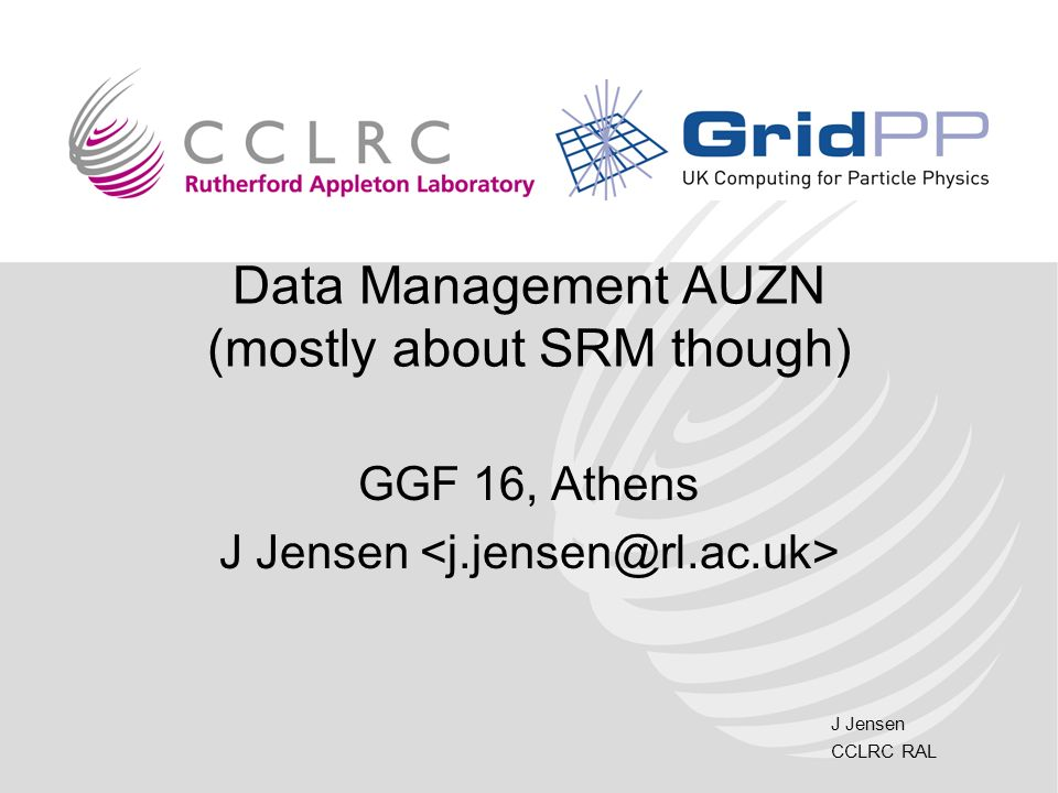 J Jensen CCLRC RAL Data Management AUZN (mostly about SRM though) GGF 16, Athens J Jensen