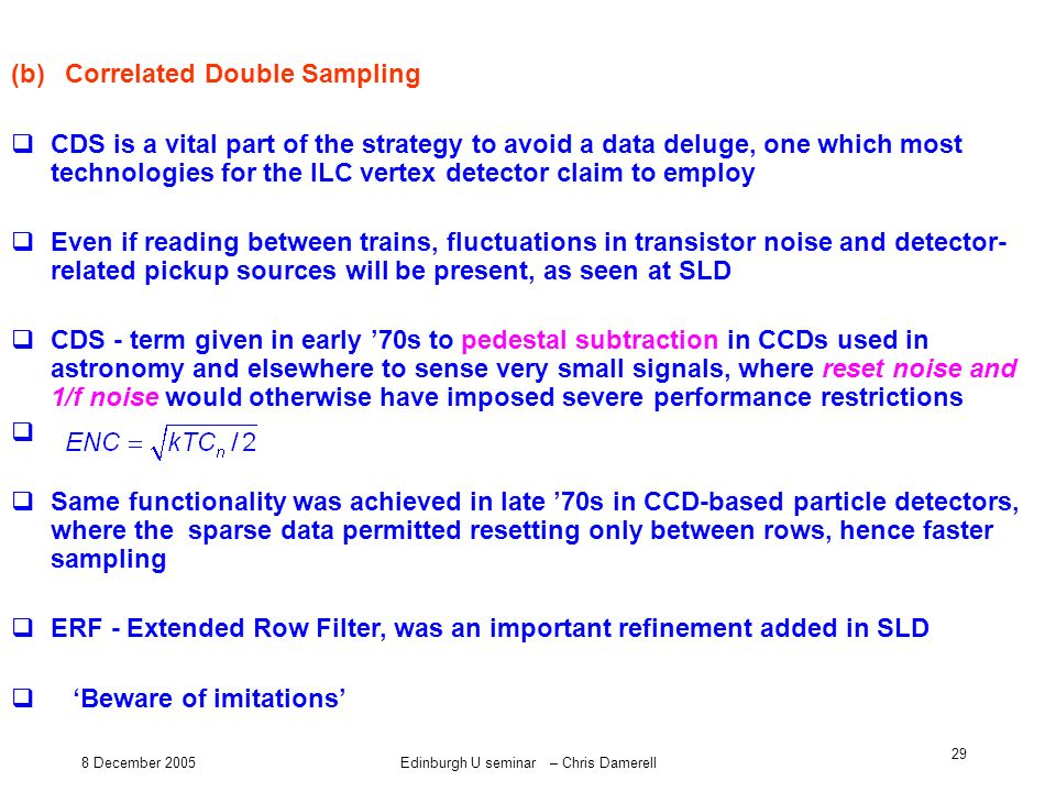 8 December 2005Edinburgh U seminar – Chris Damerell 29 (b) Correlated Double Sampling CDS is a vital part of the strategy to avoid a data deluge, one