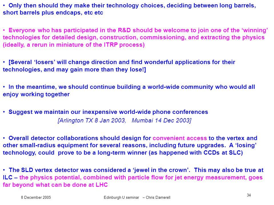 8 December 2005Edinburgh U seminar – Chris Damerell 34 Only then should they make their technology choices, deciding between long barrels, short barre