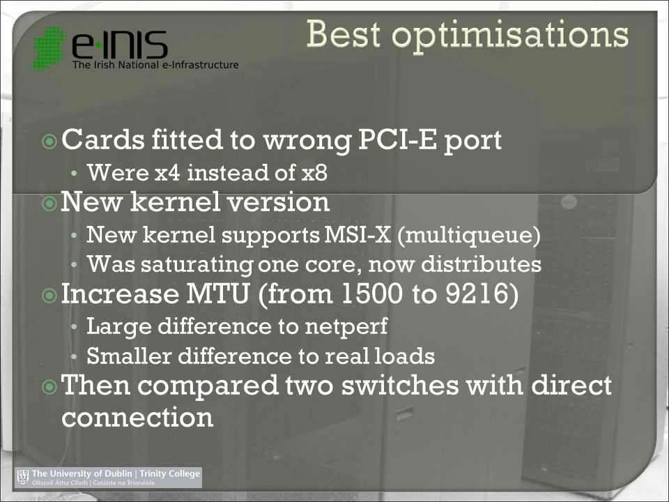 Cards fitted to wrong PCI-E port Were x4 instead of x8 New kernel version New kernel supports MSI-X (multiqueue) Was saturating one core, now distribu