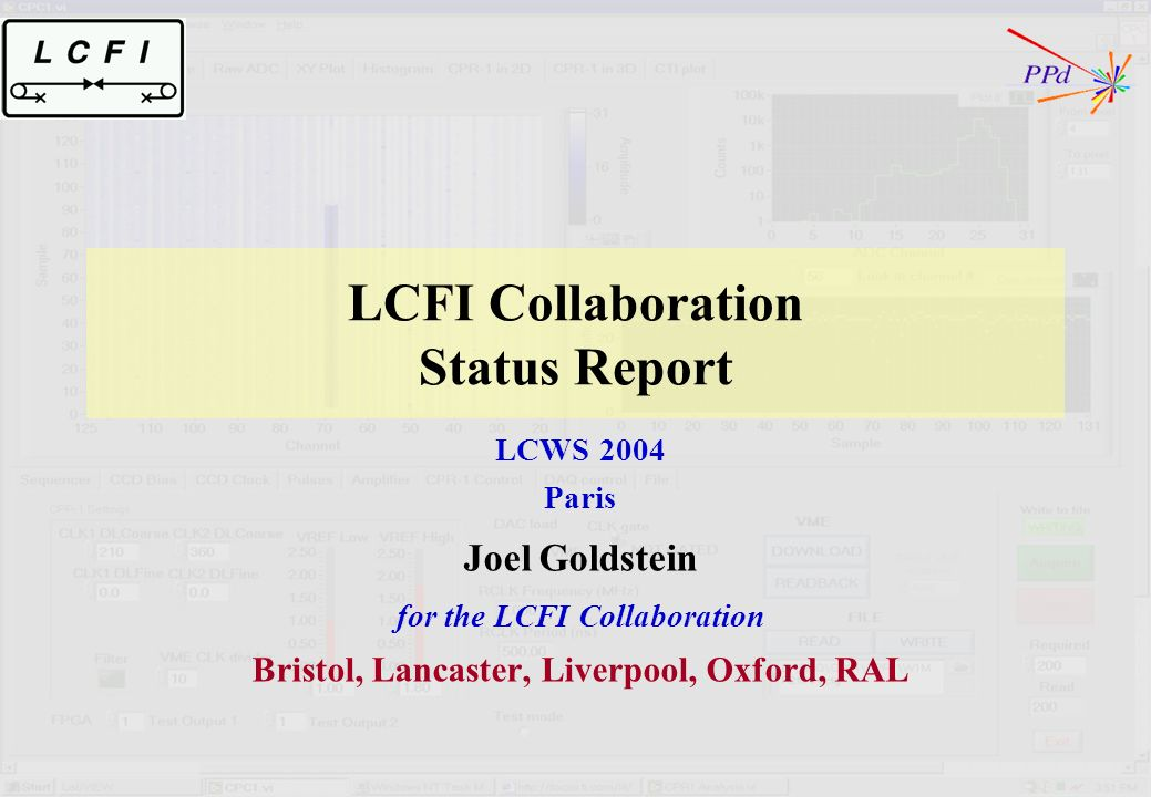 LCFI Collaboration Status Report LCWS 2004 Paris Joel Goldstein for the LCFI Collaboration Bristol, Lancaster, Liverpool, Oxford, RAL