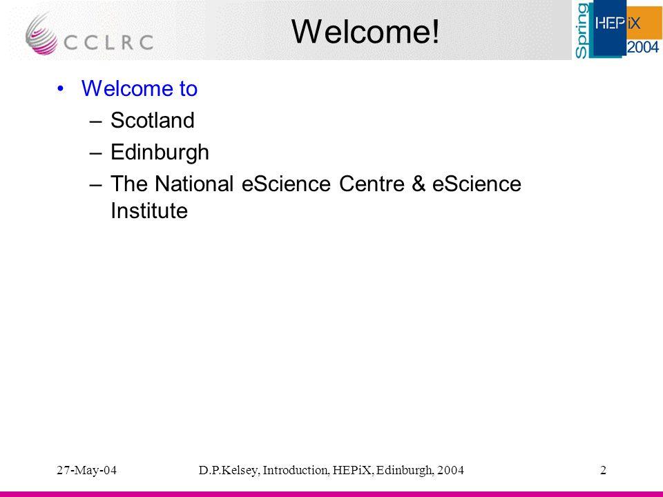 27-May-04D.P.Kelsey, Introduction, HEPiX, Edinburgh, 20043 Logistics ~100 participants: close to capacity.