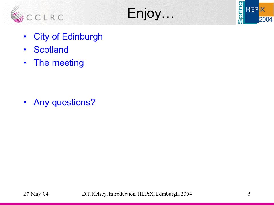 27-May-04D.P.Kelsey, Introduction, HEPiX, Edinburgh, 20045 Enjoy… City of Edinburgh Scotland The meeting Any questions