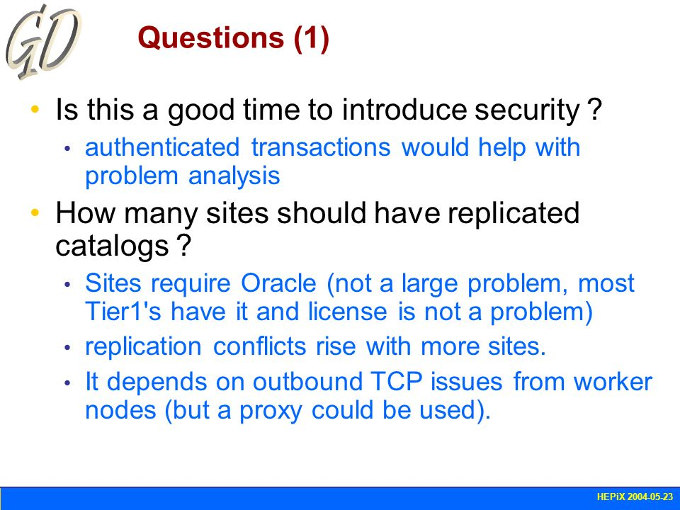 HEPiX 2004-05-23 Questions (1) Is this a good time to introduce security ? authenticated transactions would help with problem analysis How many sites