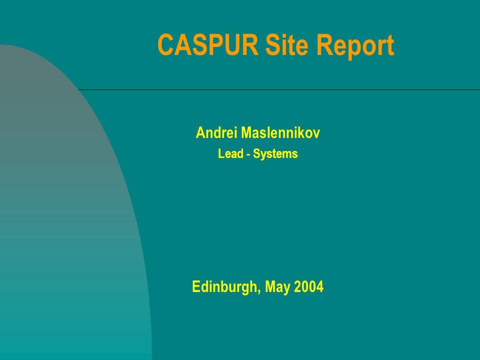CASPUR Site Report Andrei Maslennikov Lead - Systems Edinburgh, May 2004
