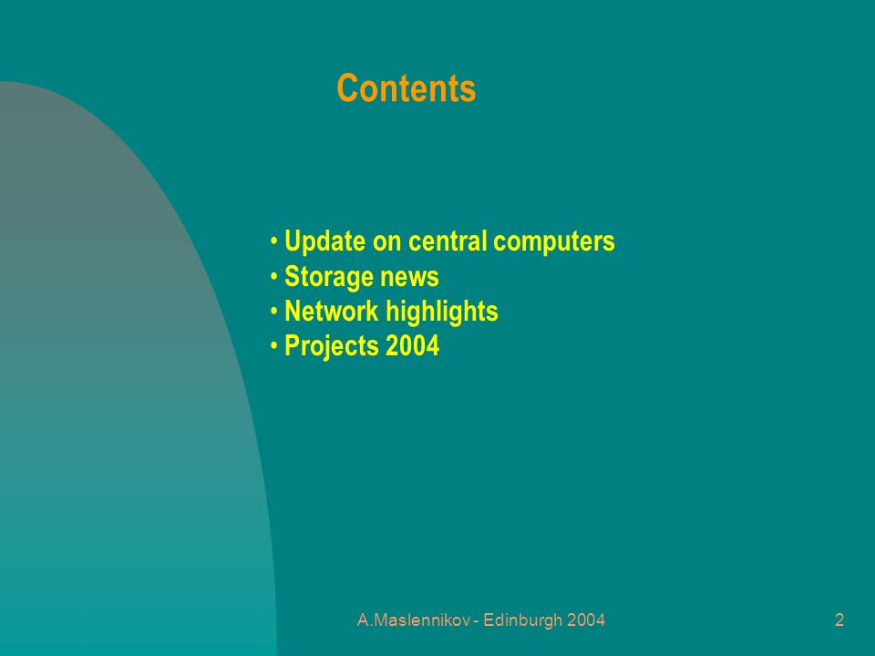 A.Maslennikov - Edinburgh Contents Update on central computers Storage news Network highlights Projects 2004