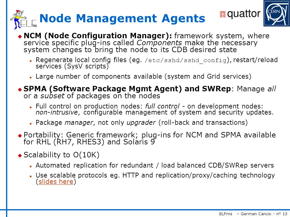 ELFms – German Cancio - n° 13 Node Management Agents u NCM (Node Configuration Manager): framework system, where service specific plug-ins called Comp