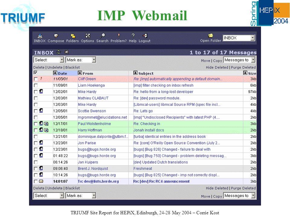 IMP Webmail TRIUMF Site Report for HEPiX, Edinburgh, 24-28 May 2004 – Corrie Kost