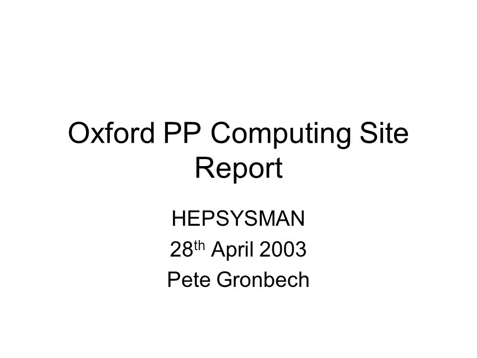 Oxford PP Computing Site Report HEPSYSMAN 28 th April 2003 Pete Gronbech