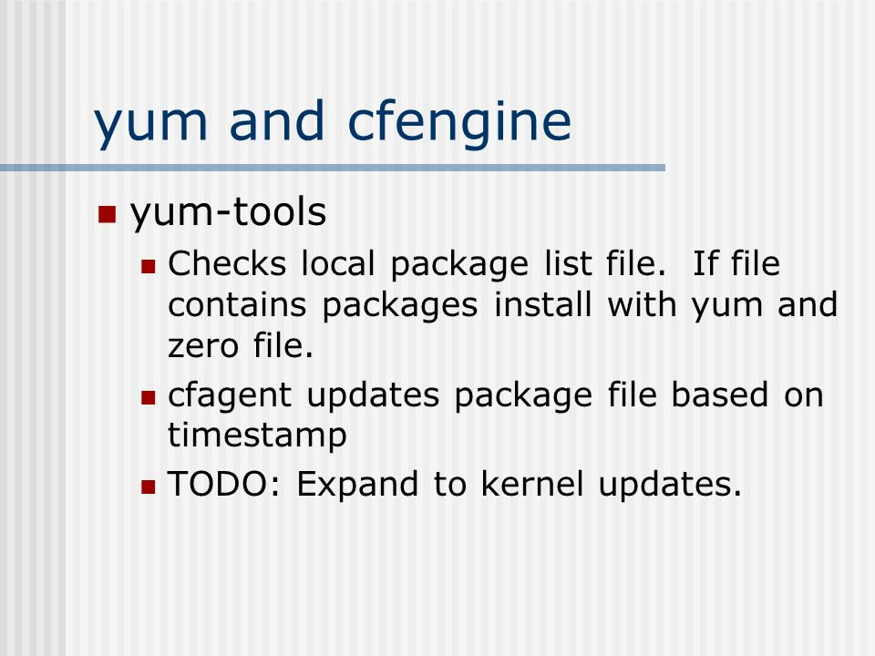 yum and cfengine yum-tools Checks local package list file. If file contains packages install with yum and zero file. cfagent updates package file base