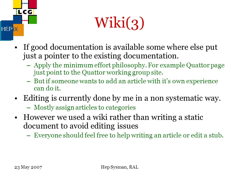 23 May 2007Hep Sysman, RAL Wiki(3) If good documentation is available some where else put just a pointer to the existing documentation.