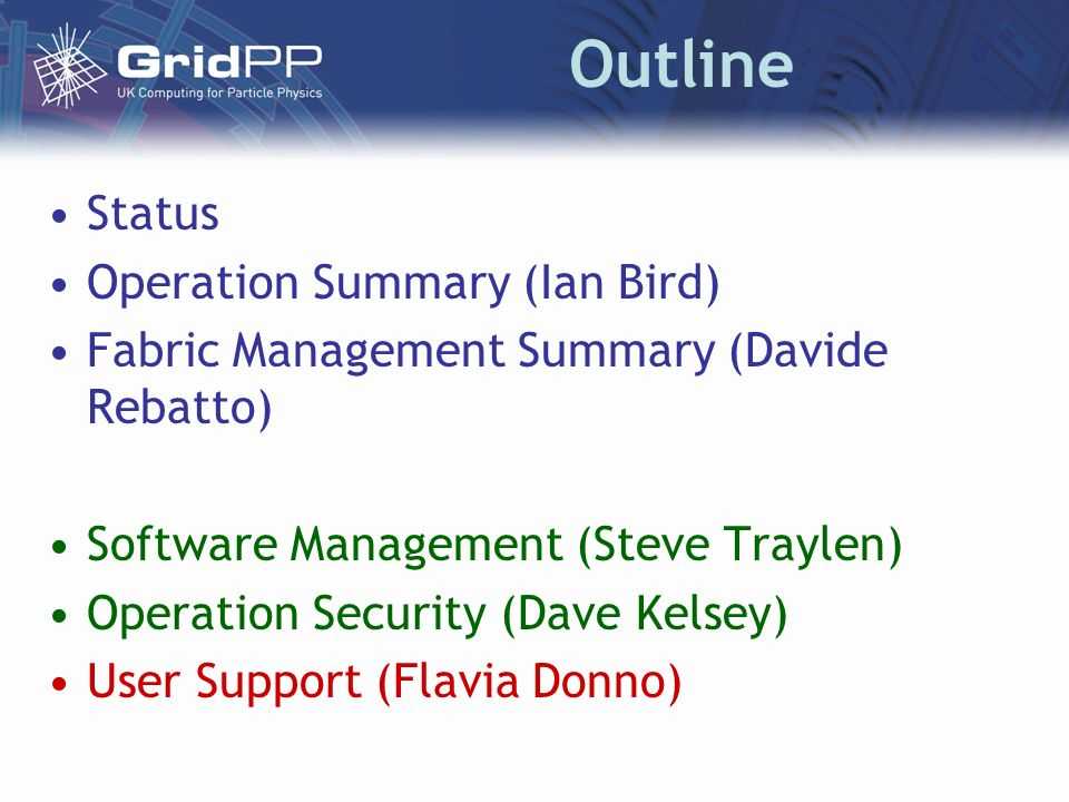 Outline Status Operation Summary (Ian Bird) Fabric Management Summary (Davide Rebatto) Software Management (Steve Traylen) Operation Security (Dave Kelsey) User Support (Flavia Donno)