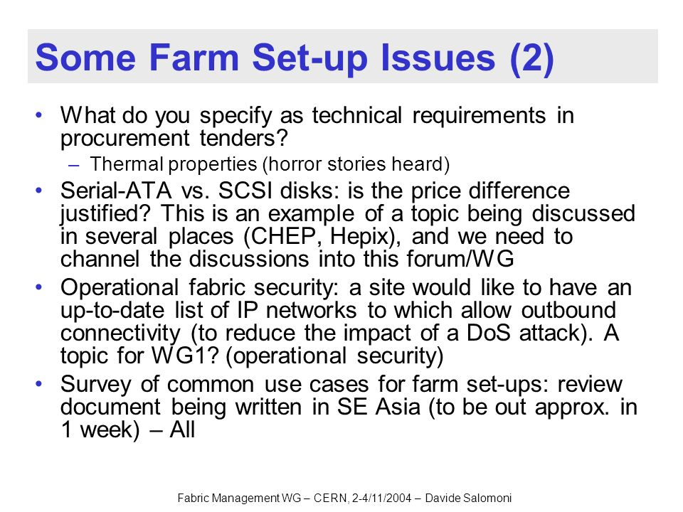 Fabric Management WG – CERN, 2-4/11/2004 – Davide Salomoni Some Farm Set-up Issues (2) What do you specify as technical requirements in procurement tenders.