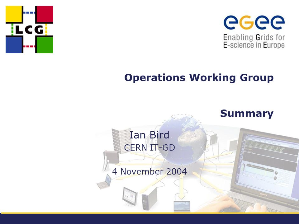 Operations Working Group Summary Ian Bird CERN IT-GD 4 November 2004