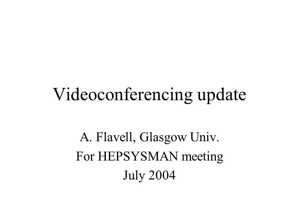 Videoconferencing update A. Flavell, Glasgow Univ. For HEPSYSMAN meeting July 2004